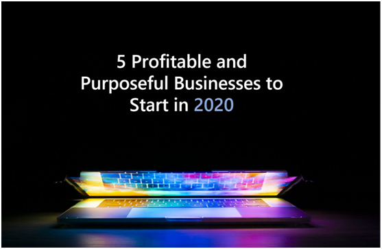5 of the Most Profitable and Purposeful Businesses to start in 2020