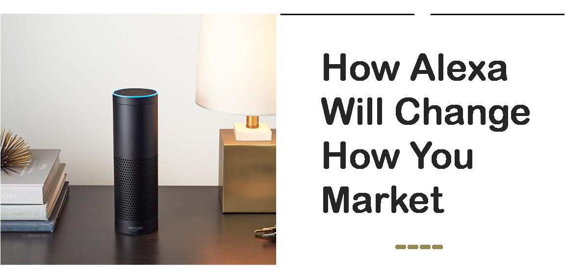 How Alexa Will Change How You Market